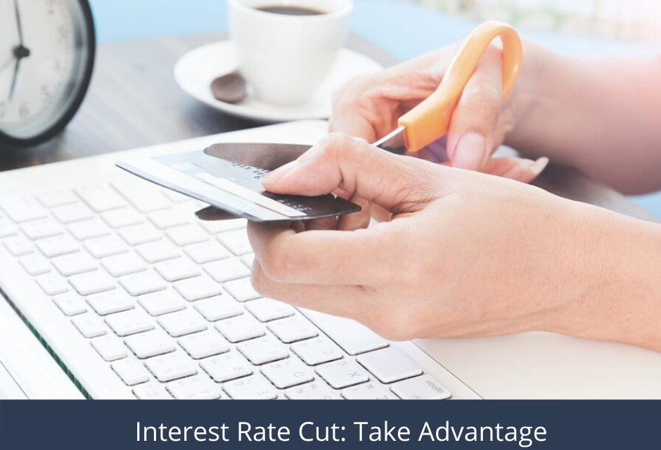 Interest rate cut: Take Advantage